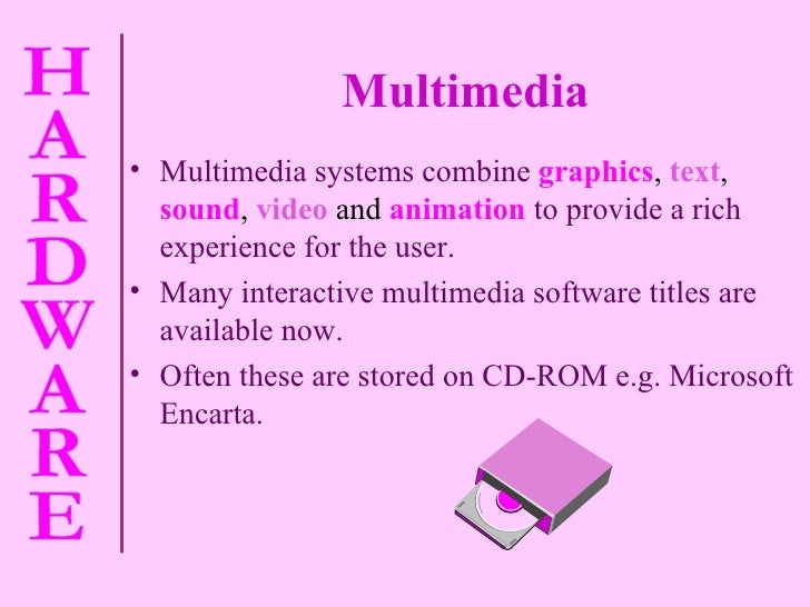 Multimedia <ul><li>Multimedia systems combine   graphics ,  text ,  sound ,  video  and  animation   to provide a rich exp...