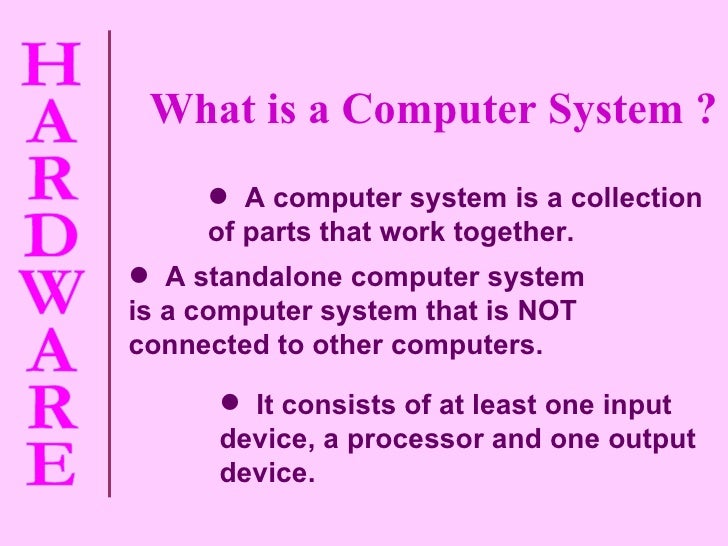 <ul><li>It consists of at least one input device, a processor and one output device. </li></ul><ul><li>A standalone comput...