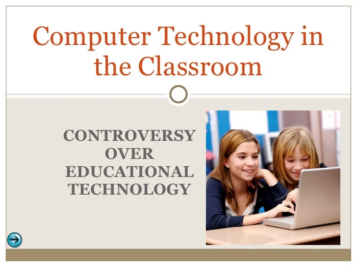 CONTROVERSY OVER EDUCATIONAL TECHNOLOGY Computer Technology in the Classroom