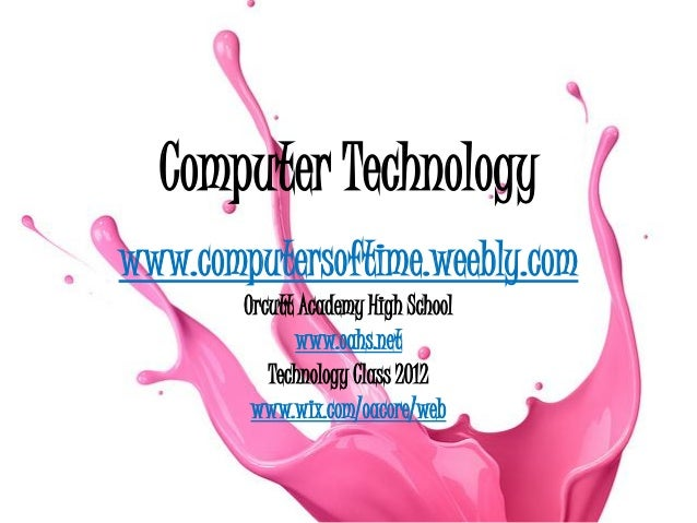 Computer Technologywww.computersoftime.weebly.com        Orcutt Academy High School              www.oahs.net           Te...