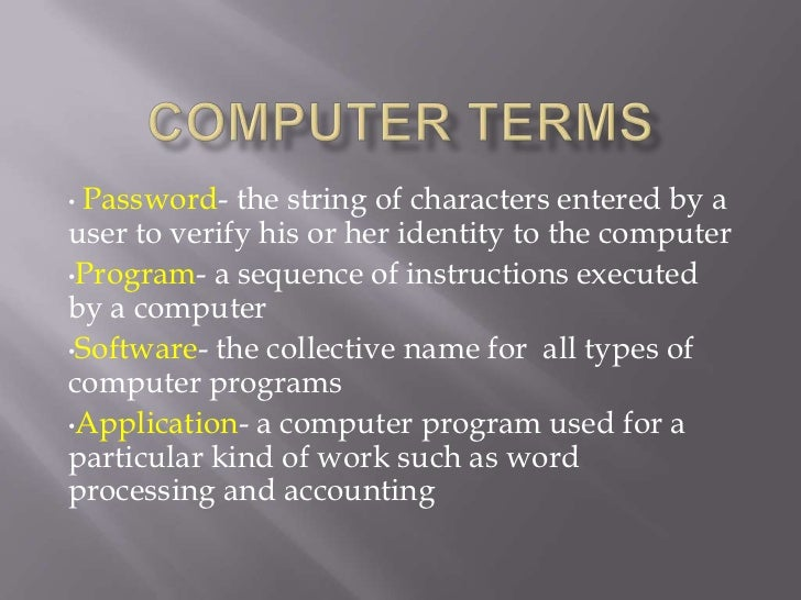 •Password- the string of characters entered by auser to verify his or her identity to the computer•Program- a sequence of ...