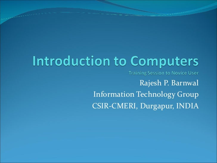 Rajesh P. Barnwal Information Technology Group CSIR-CMERI, Durgapur, INDIA