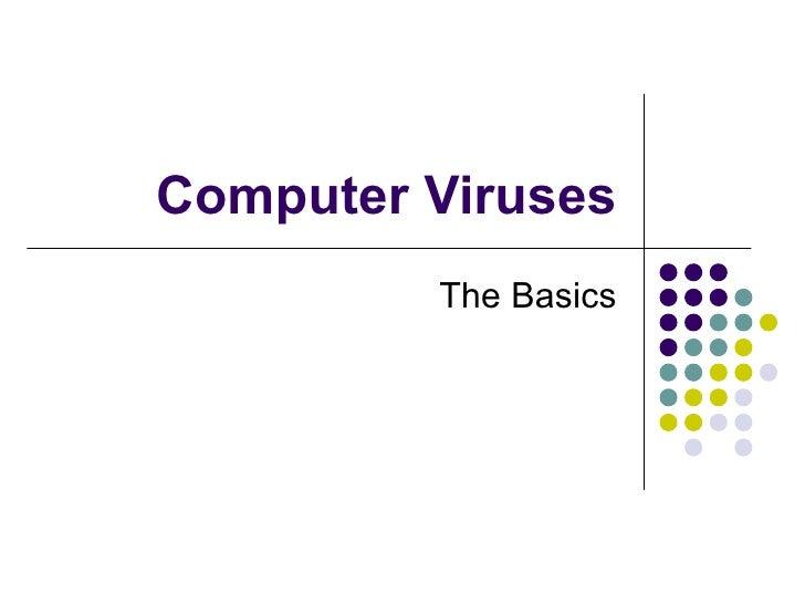 Computer Viruses         The Basics