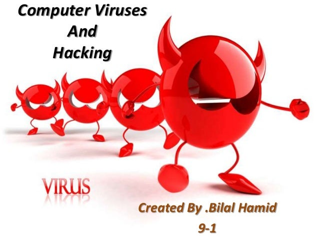 Computer Viruses And Hacking Created By .Bilal Hamid 9-1