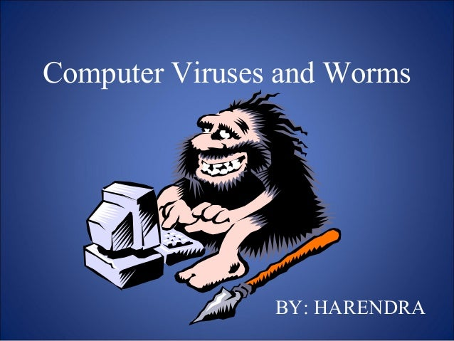 Computer Viruses and Worms BY: HARENDRA