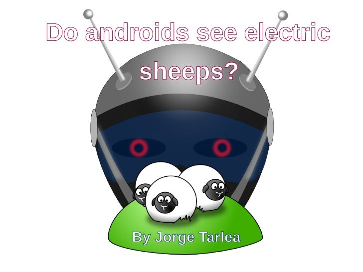 Do androids see electric       sheeps?       By Jorge Tarlea