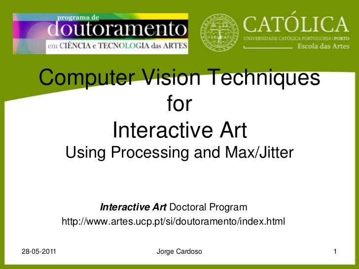Computer Vision Techniques forInteractive ArtUsing Processing and Max/Jitter<br />Interactive Art Doctoral Program<br />ht...