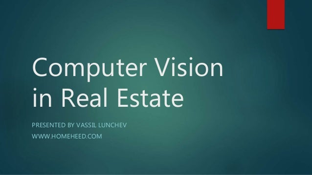 Computer Vision in Real Estate PRESENTED BY VASSIL LUNCHEV WWW.HOMEHEED.COM