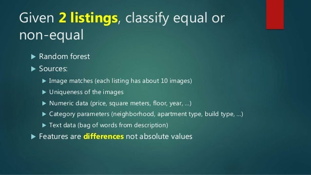 Given 2 listings, classify equal or non-equal  Random forest  Sources:  Image matches (each listing has about 10 images...