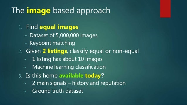 The image based approach 1. Find equal images • Dataset of 5,000,000 images • Keypoint matching 2. Given 2 listings, class...