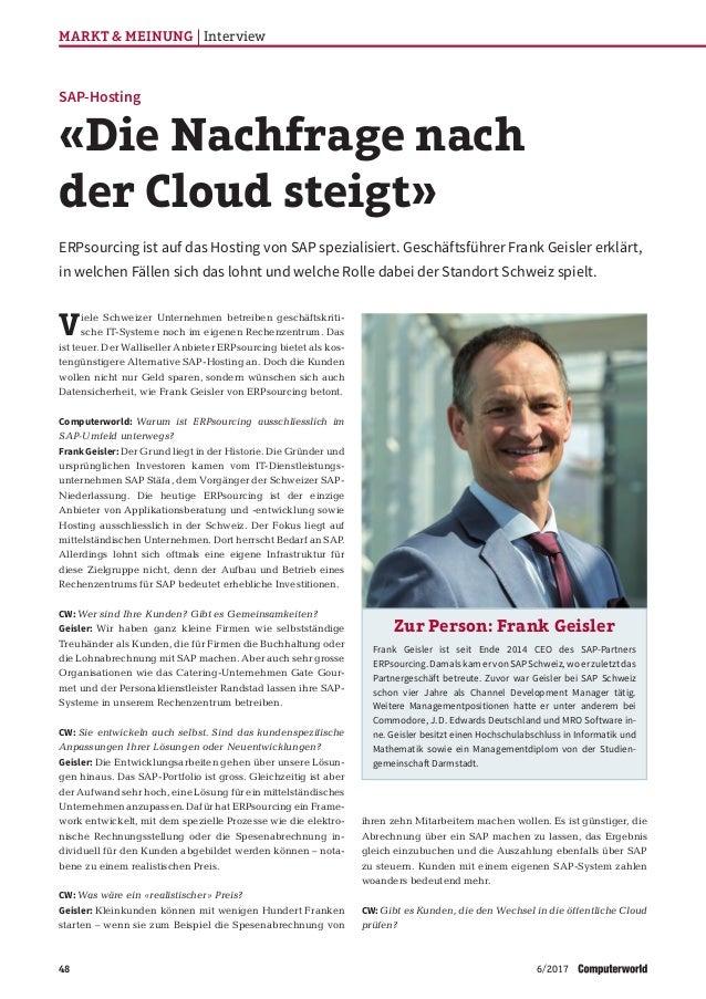 48 MARKT & MEINUNG Interview 6/2017 Viele Schweizer Unternehmen betreiben geschäftskriti- sche IT-Systeme noch im eigenen ...