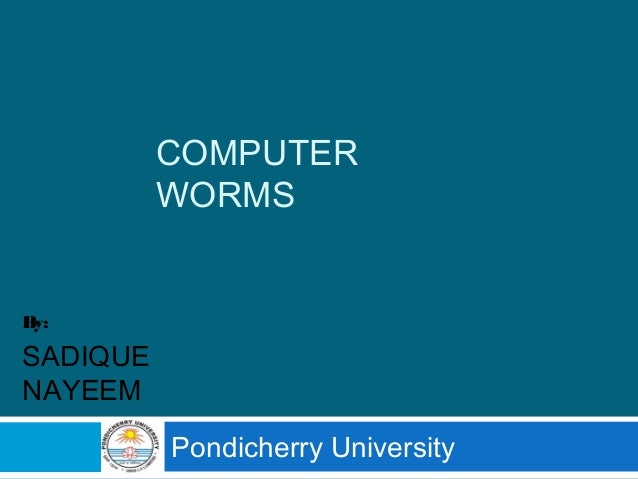 COMPUTER WORMS Pondicherry University By: SADIQUE NAYEEM