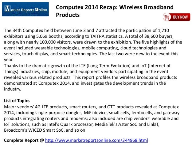 Complete Report @ http://www.marketreportsonline.com/344968.html Computex 2014 Recap: Wireless Broadband Products The 34th...