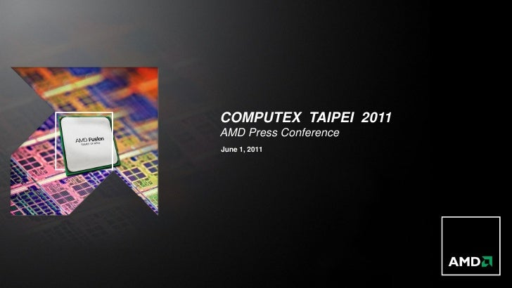 COMPUTEX TAIPEI 2011AMD Press ConferenceJune 1, 2011