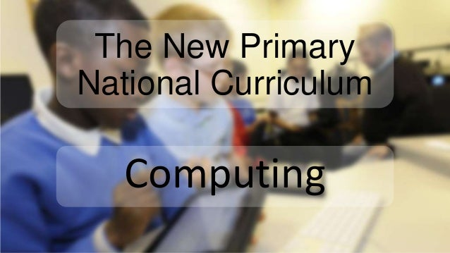 The New Primary National Curriculum Computing