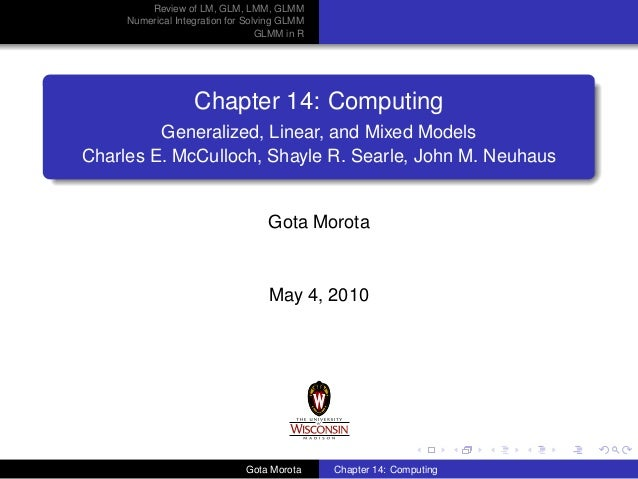 Review of LM, GLM, LMM, GLMM Numerical Integration for Solving GLMM GLMM in R  Chapter 14: Computing Generalized, Linear, ...