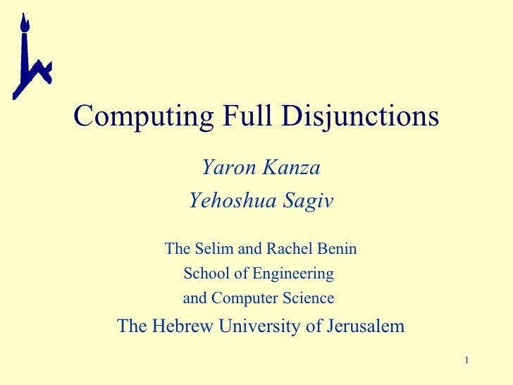 Computing Full Disjunctions Yaron Kanza Yehoshua Sagiv The Selim and Rachel Benin School of Engineering  and Computer Scie...