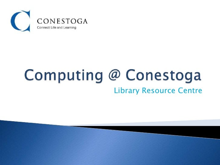 Computing @ Conestoga<br />Library Resource Centre<br />