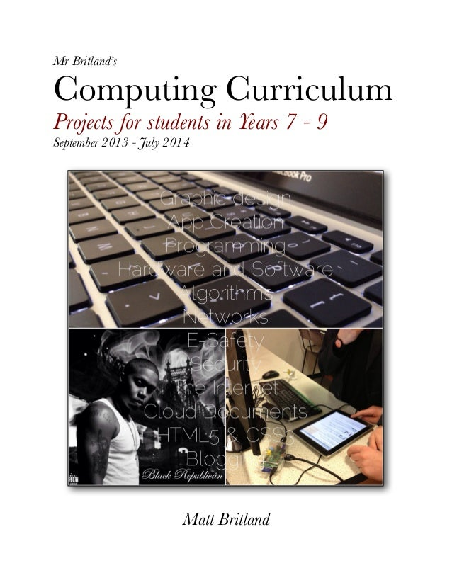 Mr Britland's Computing Curriculum Projects for students in Years 7 - 9 September 2013 - July 2014 Matt Britland