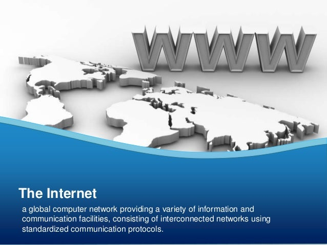 The Internet  a global computer network providing a variety of information and  communication facilities, consisting of in...