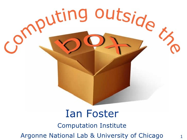 Ian Foster            Computation Institute Argonne National Lab & University of Chicago   1