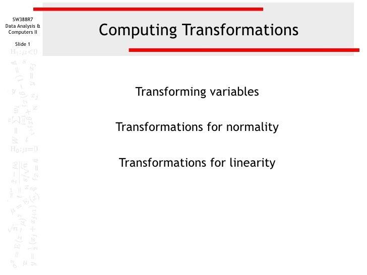 Computing Transformations Transforming variables Transformations for normality Transformations for linearity