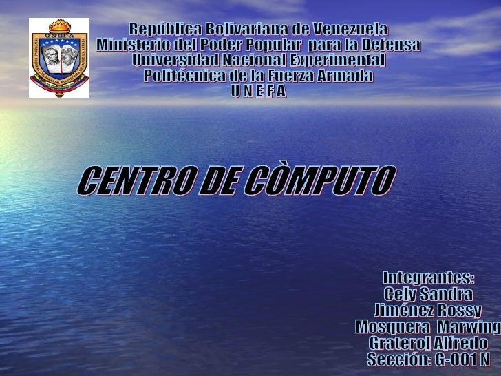 CENTRO DE CÒMPUTO República Bolivariana de Venezuela Ministerio del Poder Popular  para la Defensa Universidad Nacional Ex...