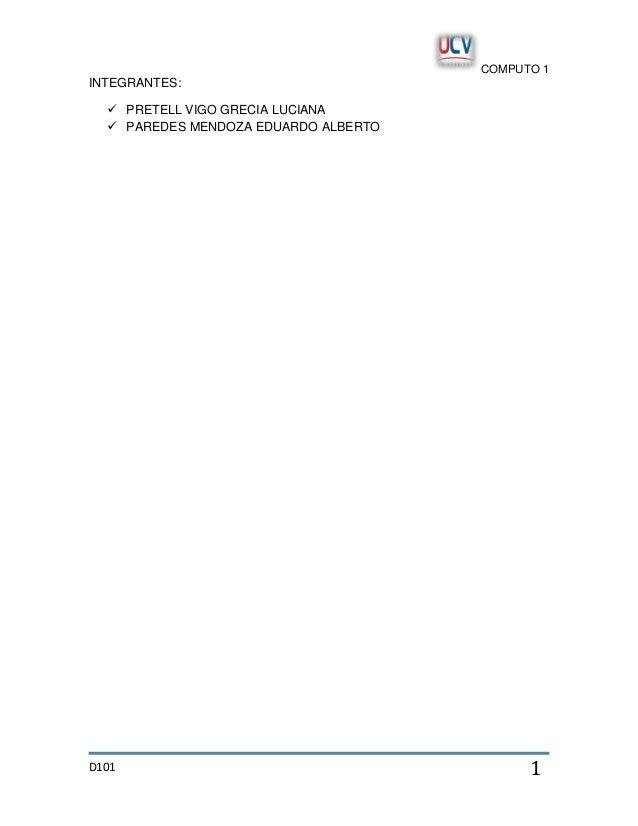 COMPUTO 1  INTEGRANTES:  PRETELL VIGO GRECIA LUCIANA  PAREDES MENDOZA EDUARDO ALBERTO  D101  1