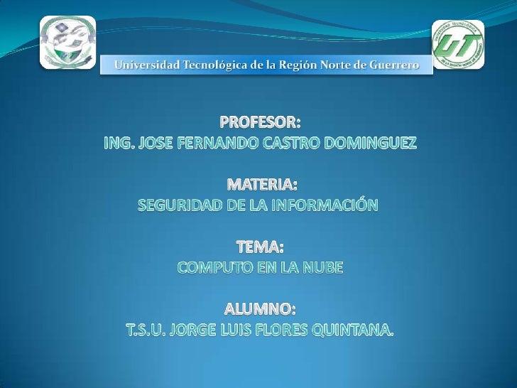 Universidad Tecnológica de la Región Norte de Guerrero<br />PROFESOR:ING. JOSE FERNANDO CASTRO DOMINGUEZMATERIA: SEGURID...