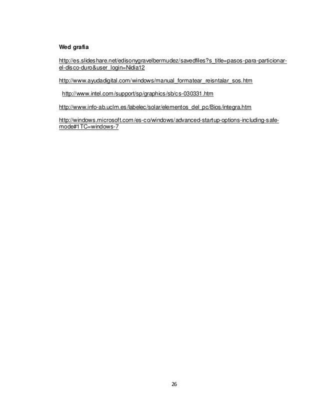 26  Wed grafia  http://es.slideshare.net/edisonygravelbermudez/savedfiles?s_title=pasos-para-particionar-el-  disco-duro&u...