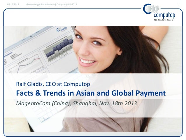 03.12.2013  Masterdesign PowerPoint (c) Computop 08-2013  Ralf Gladis, CEO at Computop  Facts & Trends in Asian and Global...