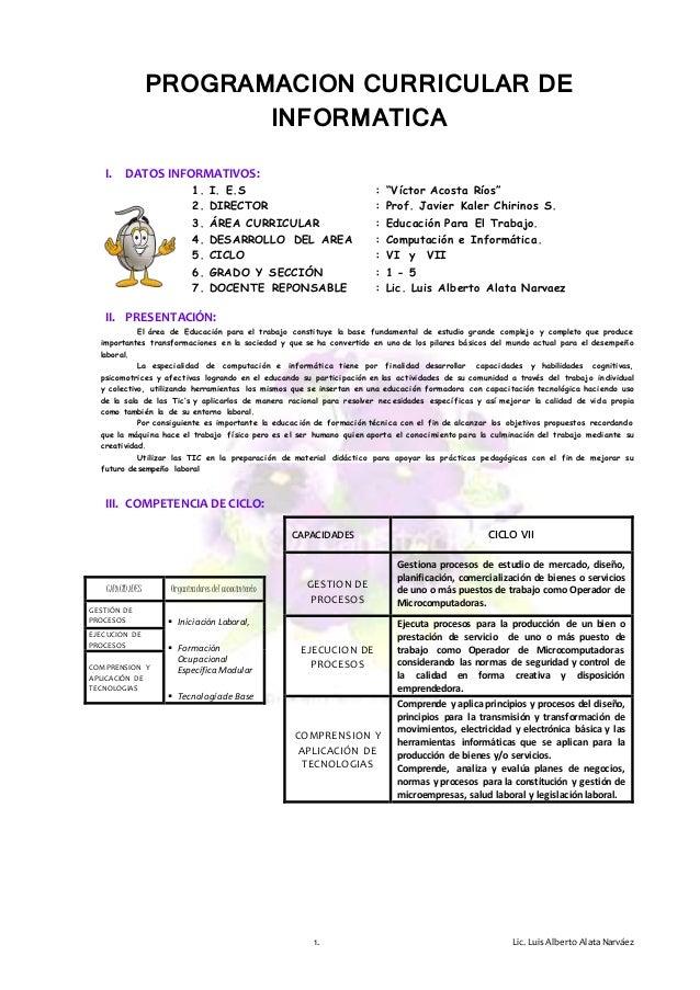 "1. Lic. Luis Alberto AlataNarváez PROGRAMACION CURRICULAR DE INFORMATICA I. DATOS INFORMATIVOS: 1. I. E.S : ""Víctor Acosta..."