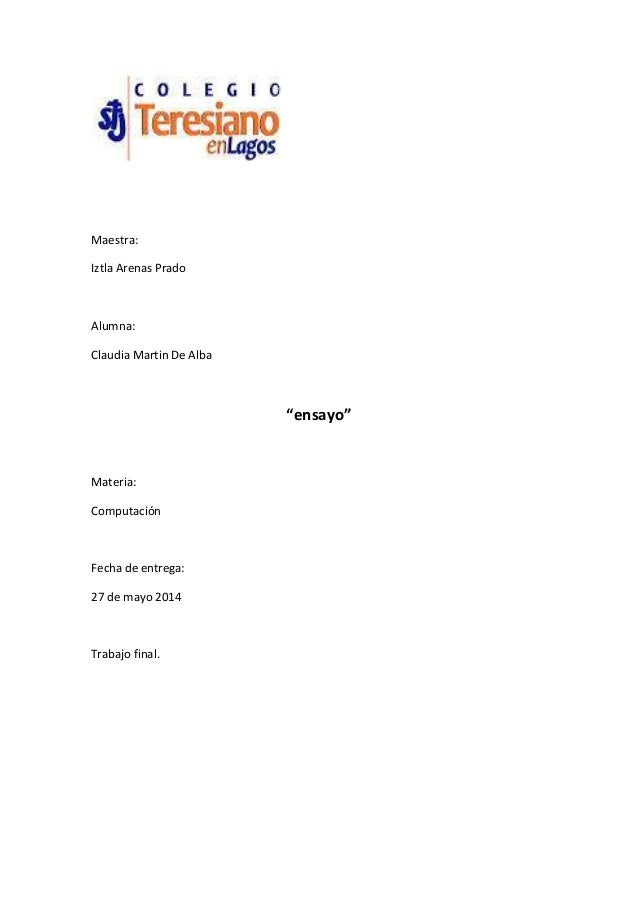 "Maestra: Iztla Arenas Prado Alumna: Claudia Martin De Alba ""ensayo"" Materia: Computación Fecha de entrega: 27 de mayo 2014..."