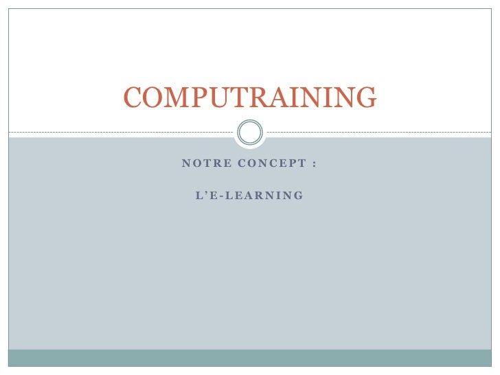 COMPUTRAINING   NOTRE CONCEPT :    L'E-LEARNING