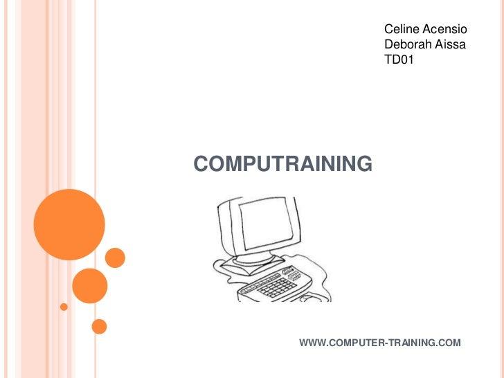 Celine Acensio                    Deborah Aissa                    TD01COMPUTRAINING       WWW.COMPUTER-TRAINING.COM