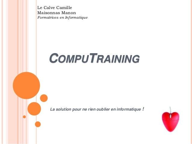 Le Calve CamilleMaisonnas ManonFormatrices en Informatique     COMPUTRAINING      La solution pour ne rien oublier en info...