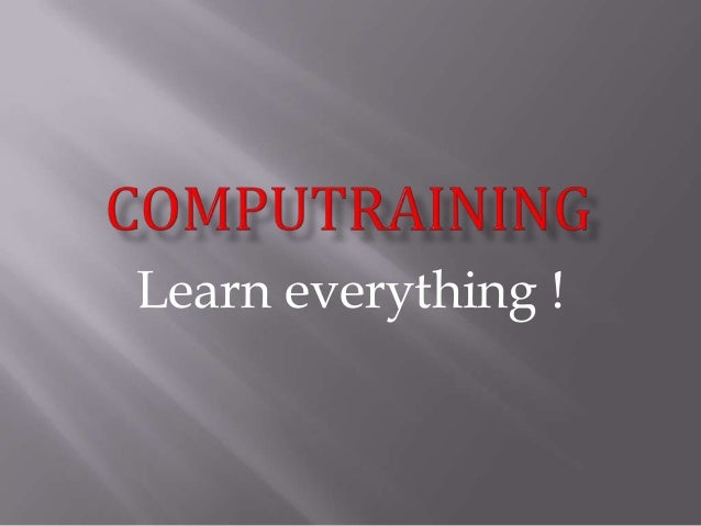 Learn everything !