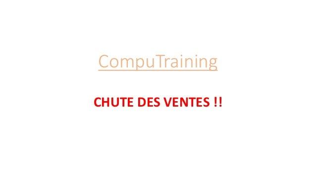 CompuTraining  CHUTE DES VENTES !!