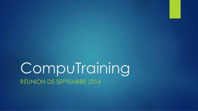 CompuTraining  RÉUNION DE SEPTEMBRE 2014