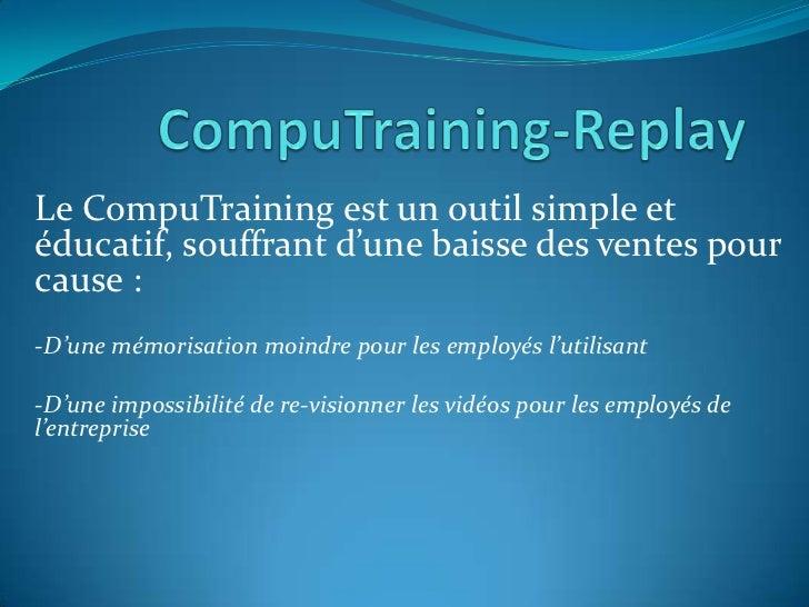 Le CompuTraining est un outil simple etéducatif, souffrant d'une baisse des ventes pourcause :-D'une mémorisation moindre ...