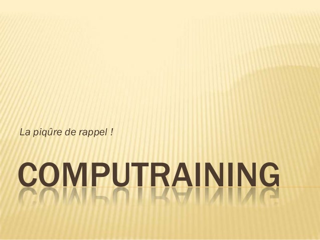 COMPUTRAINING La piqûre de rappel !