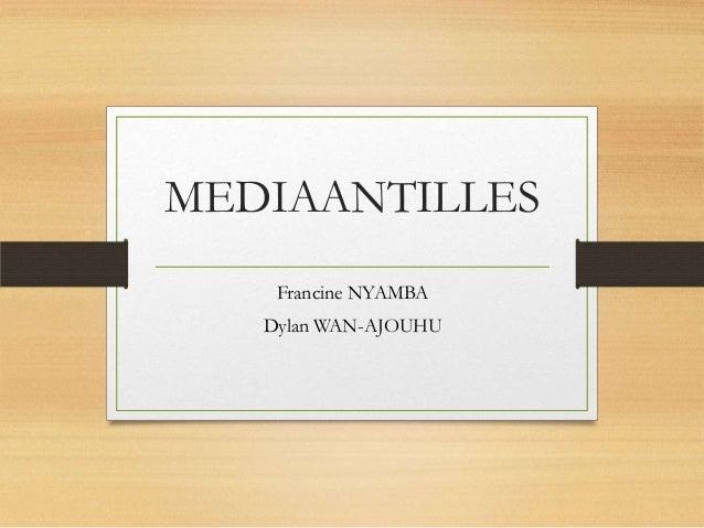 MEDIAANTILLES Francine NYAMBA Dylan WAN-AJOUHU