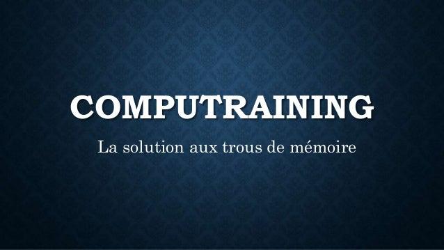 COMPUTRAINING  La solution aux trous de mémoire