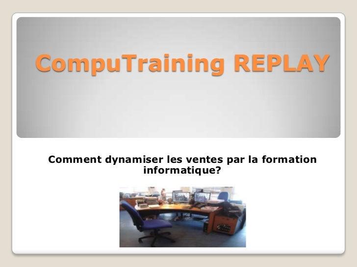 CompuTraining REPLAYComment dynamiser les ventes par la formation             informatique?