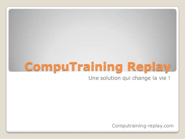 CompuTraining Replay Une solution qui change la vie ! Computraining-replay.com