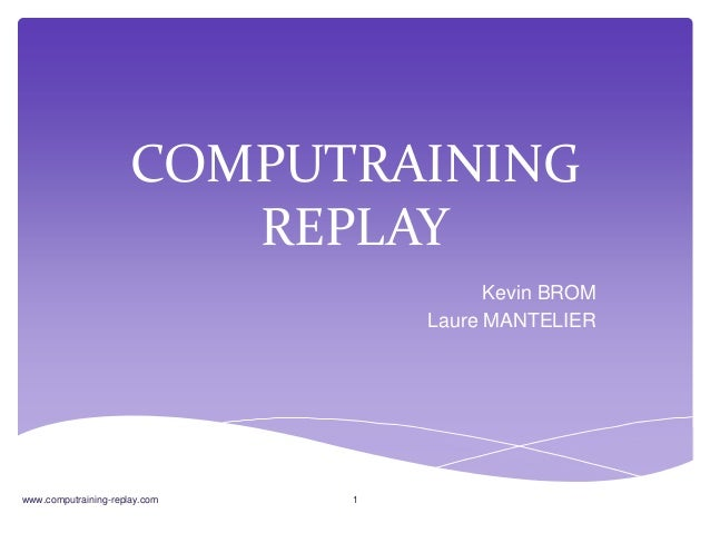 COMPUTRAINING REPLAY Kevin BROM Laure MANTELIER www.computraining-replay.com 1