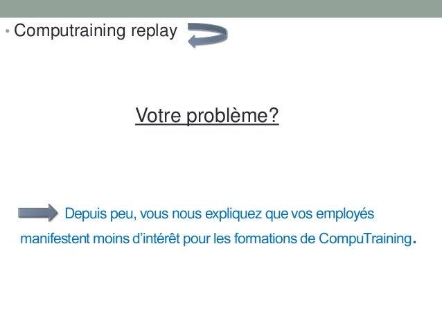 Depuis peu, vous nous expliquez que vos employés manifestent moins d'intérêt pour les formations de CompuTraining. • Compu...
