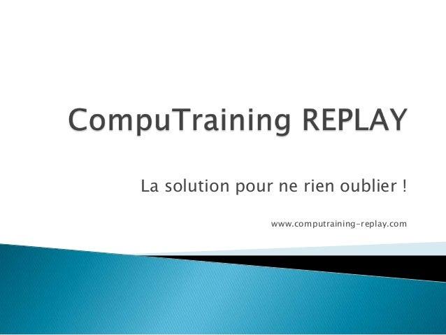 La solution pour ne rien oublier ! www.computraining-replay.com
