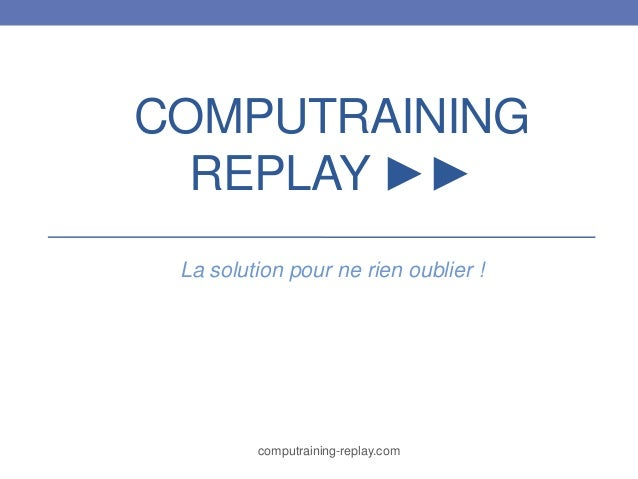 COMPUTRAINING REPLAY ►► La solution pour ne rien oublier !  computraining-replay.com