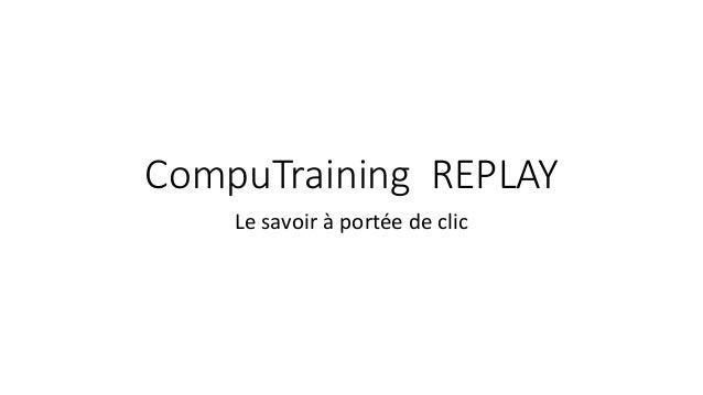CompuTraining REPLAY  Le savoir à portée de clic